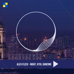 ALEX FLEEV – NIGHT, KYIV, DANCING